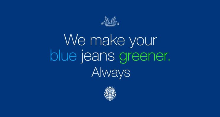 WE MAKE YOUR BLUE JEANS GREENER. ALWAYS