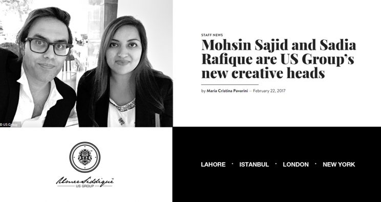 MOHSIN SAJID AND SADIA RAFIQUE ARE US GROUP'S NEW CREATIVE HEADS.